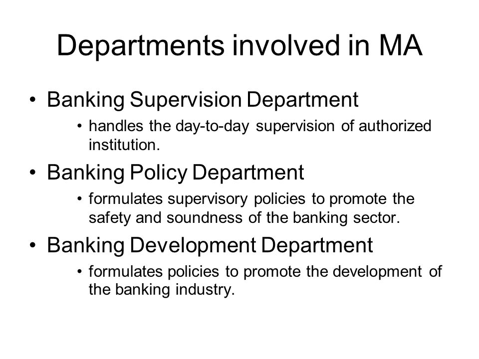 Departments involved in MA Banking Supervision Department handles the day-to-day supervision of authorized institution.