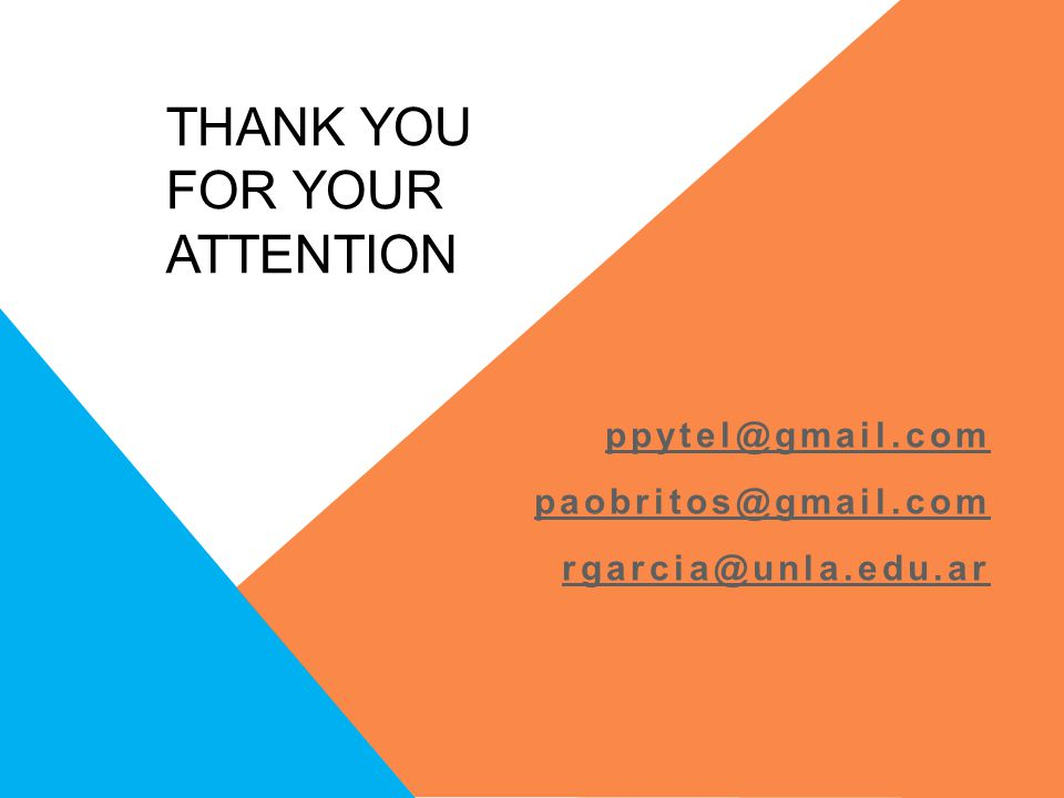 THANK YOU FOR YOUR ATTENTION ppytel@gmail.com paobritos@gmail.com rgarcia@unla.edu.ar