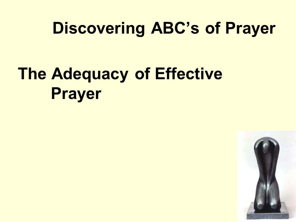 Discovering ABC's of Prayer The Adequacy of Effective Prayer