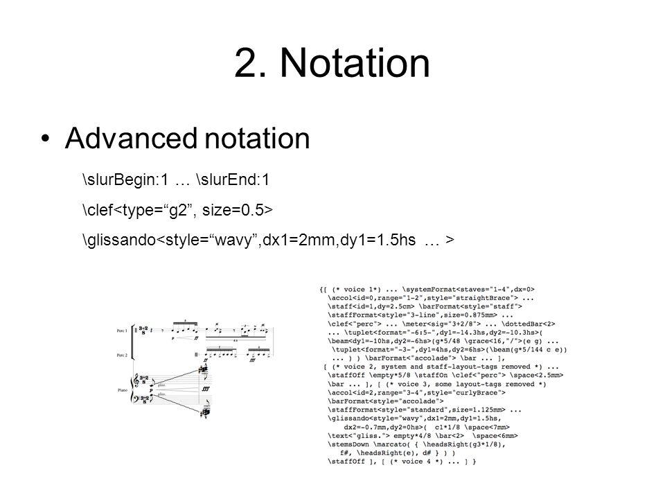2. Notation Advanced notation \slurBegin:1 … \slurEnd:1 \clef \glissando