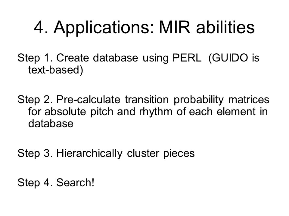 4. Applications: MIR abilities Step 1. Create database using PERL (GUIDO is text-based) Step 2. Pre-calculate transition probability matrices for abso