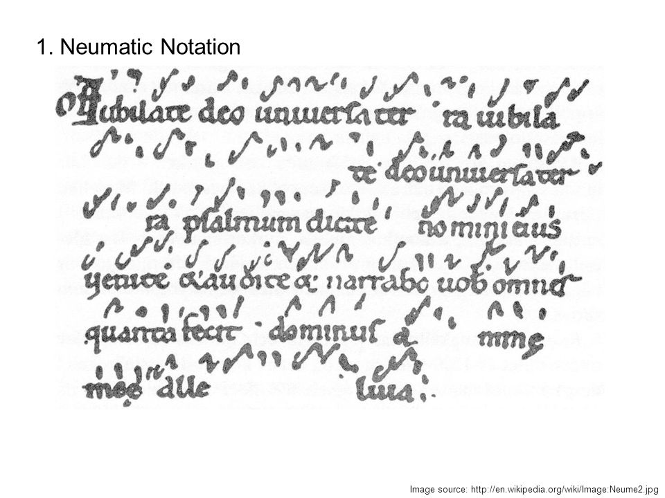 1. Neumatic Notation Image source: http://en.wikipedia.org/wiki/Image:Neume2.jpg