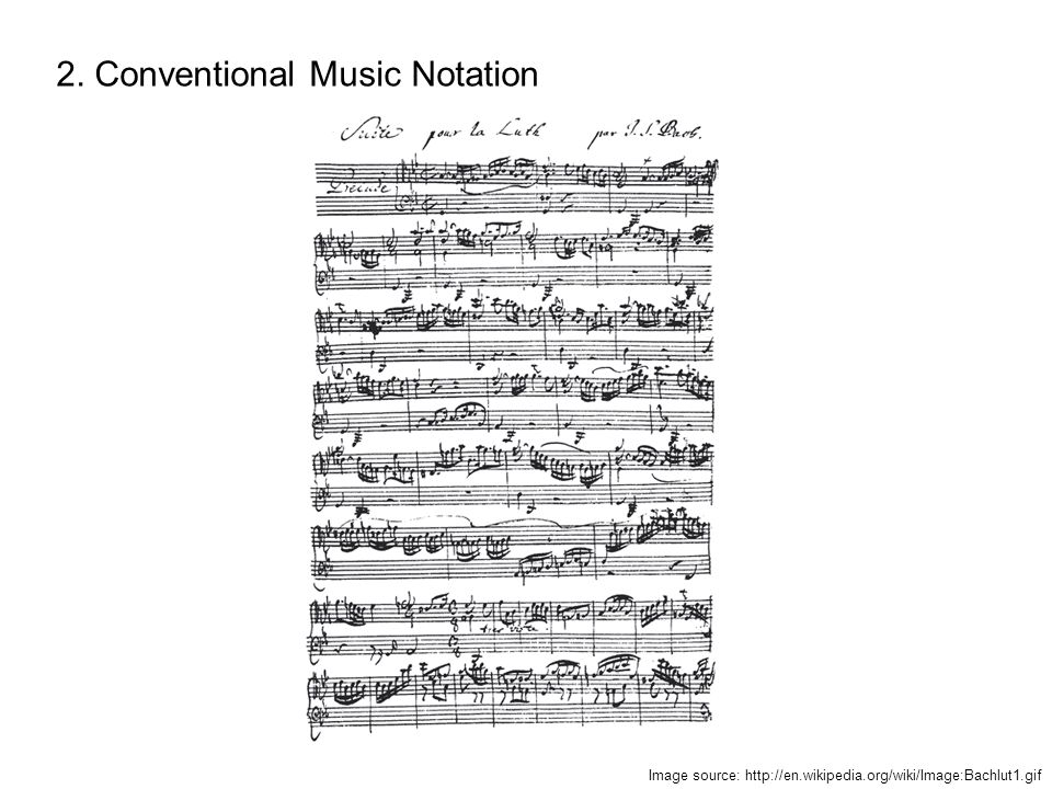 2. Conventional Music Notation Image source: http://en.wikipedia.org/wiki/Image:Bachlut1.gif