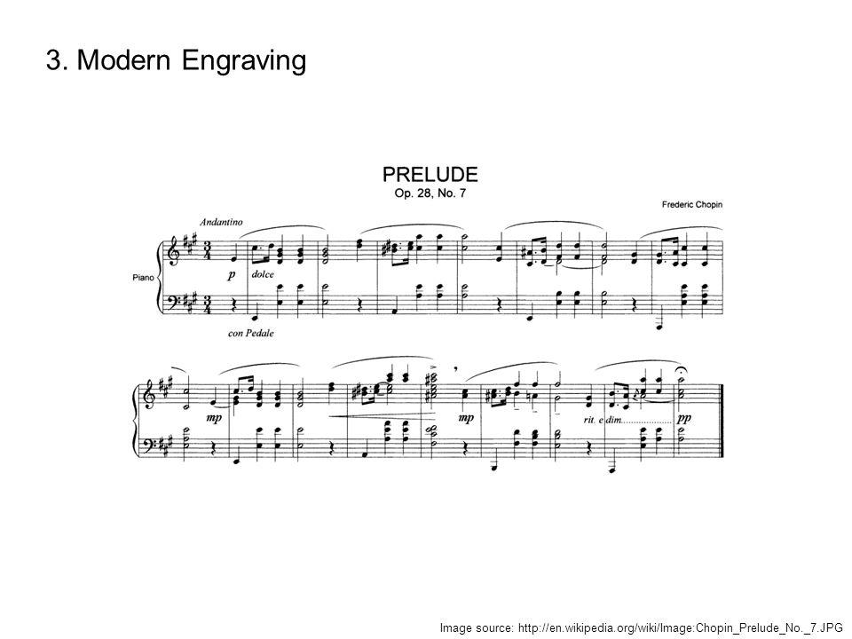 3. Modern Engraving Image source: http://en.wikipedia.org/wiki/Image:Chopin_Prelude_No._7.JPG