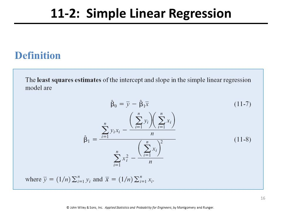 © John Wiley & Sons, Inc. Applied Statistics and Probability for Engineers, by Montgomery and Runger. 11-2: Simple Linear Regression Definition 16
