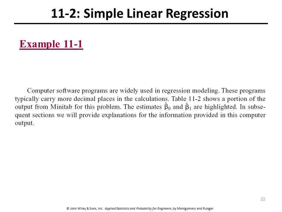 © John Wiley & Sons, Inc. Applied Statistics and Probability for Engineers, by Montgomery and Runger. 11-2: Simple Linear Regression Example 11-1 22