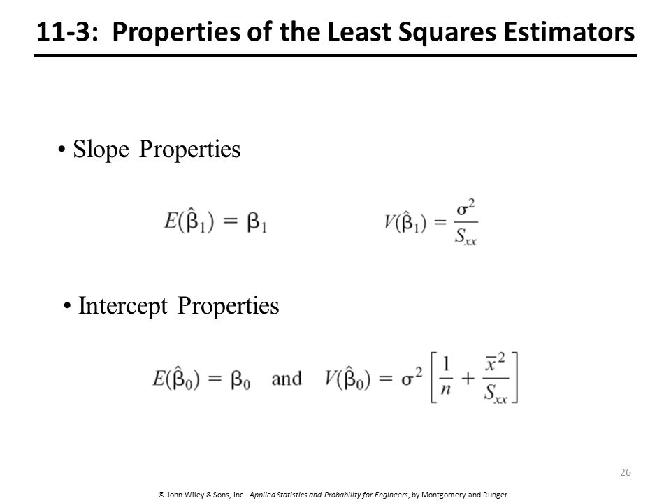 © John Wiley & Sons, Inc. Applied Statistics and Probability for Engineers, by Montgomery and Runger. 11-3: Properties of the Least Squares Estimators