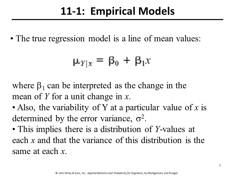 © John Wiley & Sons, Inc. Applied Statistics and Probability for Engineers, by Montgomery and Runger. 11-1: Empirical Models The true regression model