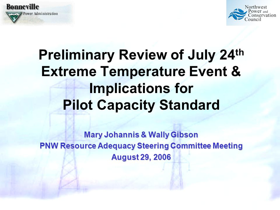 PNW Resource Adequacy Steering Committee Meeting 2 What happened on July 24 th .