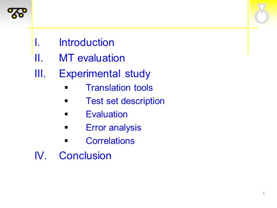 I I.Introduction II.MT evaluation III.Experimental study  Translation tools  Test set description  Evaluation  Error analysis  Correlations IV.Conclusion