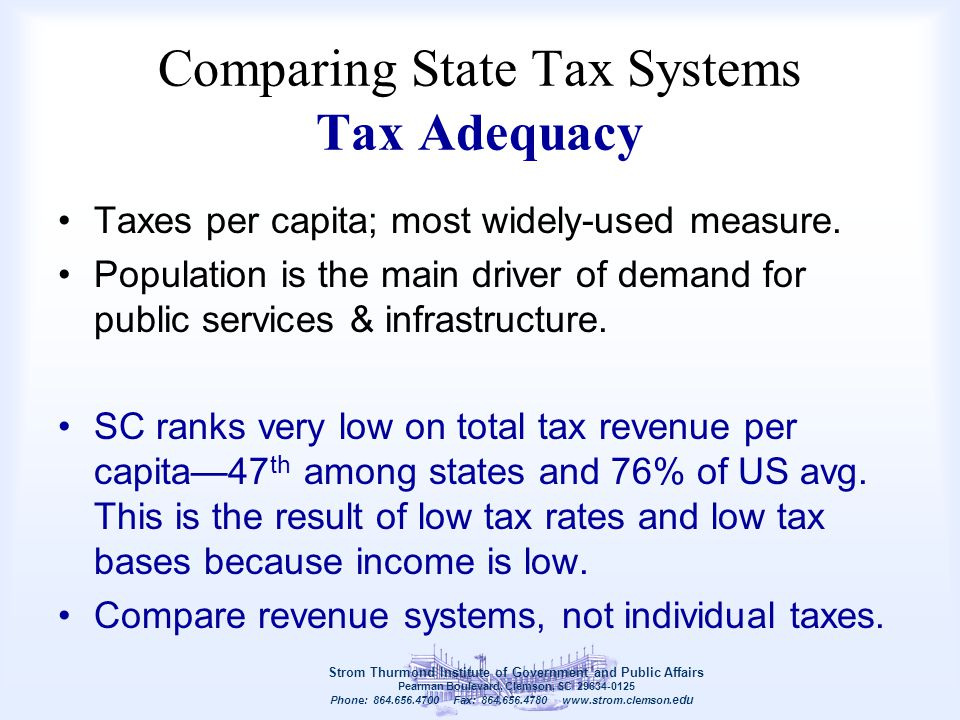 Comparing State Tax Systems Tax Adequacy Taxes per capita; most widely-used measure. Population is the main driver of demand for public services & inf