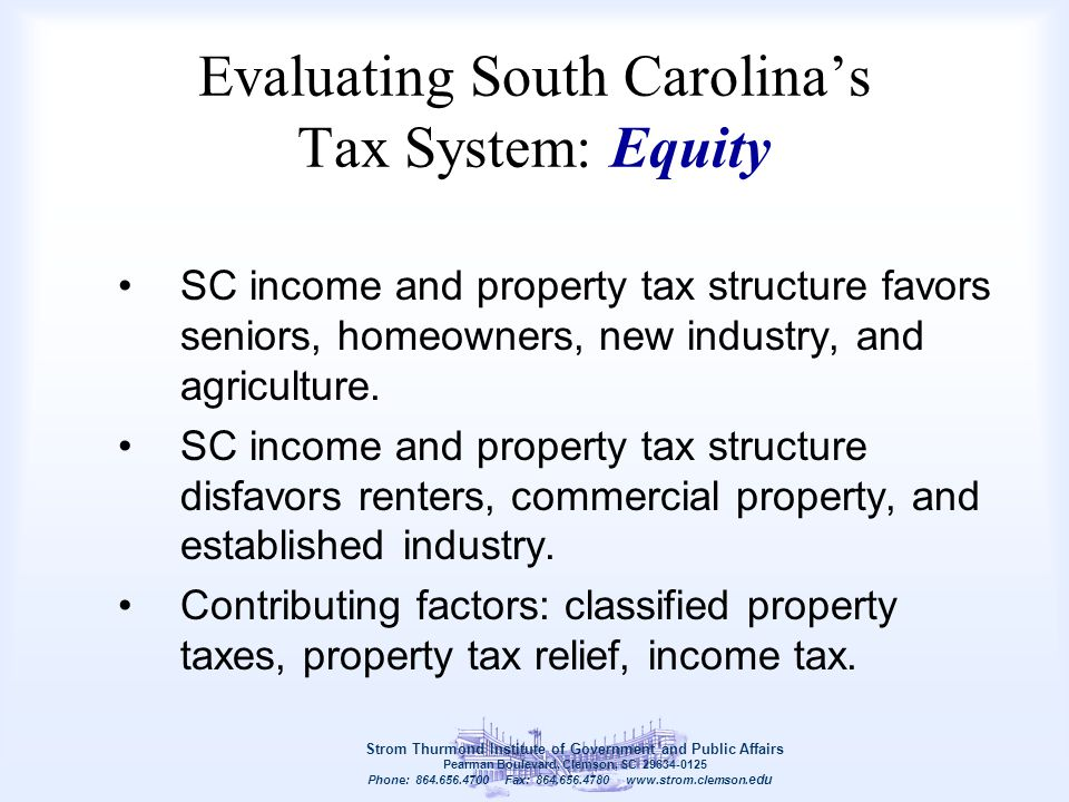 Evaluating South Carolina's Tax System: Equity SC income and property tax structure favors seniors, homeowners, new industry, and agriculture. SC inco