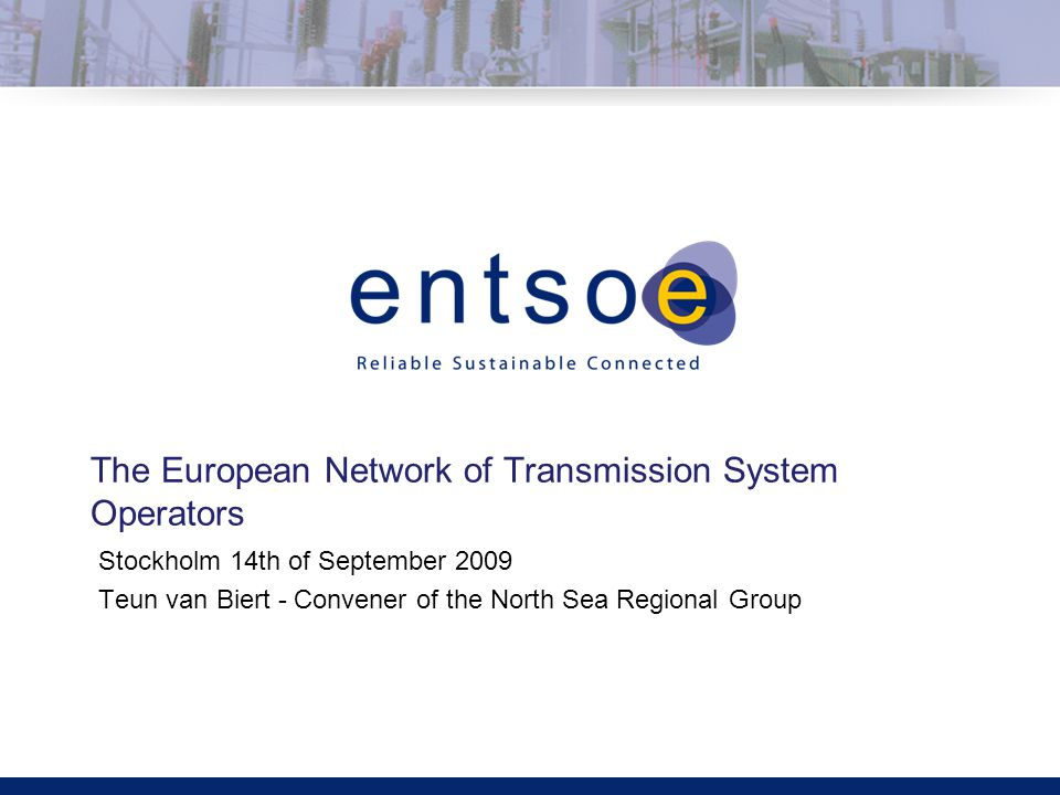 Click to edit title Click to edit sub-title The European Network of Transmission System Operators Stockholm 14th of September 2009 Teun van Biert - Convener of the North Sea Regional Group