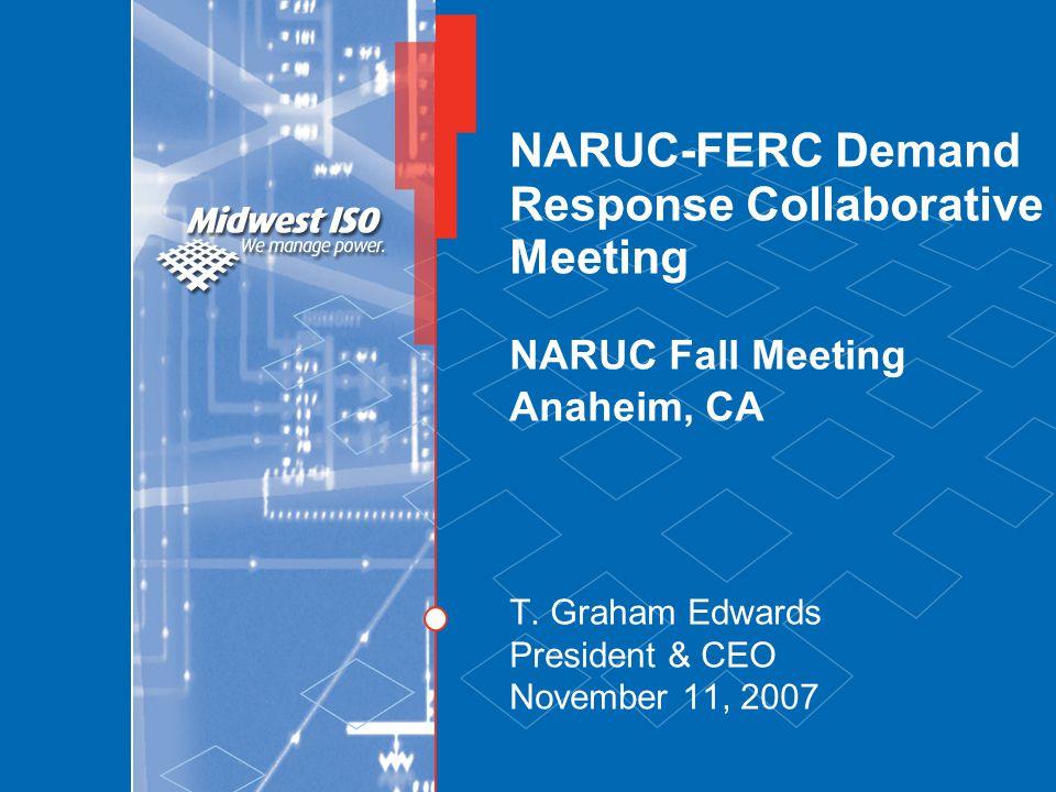 NARUC-FERC Demand Response Collaborative Meeting NARUC Fall Meeting Anaheim, CA T. Graham Edwards President & CEO November 11, 2007