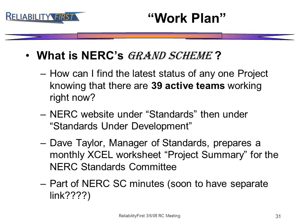 ReliabilityFirst 3/6/08 RC Meeting 31 Work Plan What is NERC's GRAND SCHEME .