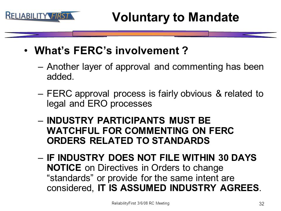ReliabilityFirst 3/6/08 RC Meeting 32 Voluntary to Mandate What's FERC's involvement .