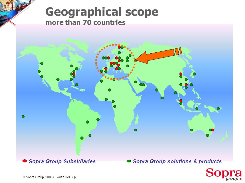 © Sopra Group, 2006 / Evolan CAD / p3 Sopra Group SubsidiariesSopra Group solutions & products Geographical scope more than 70 countries