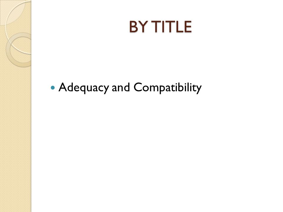 BY TITLE Adequacy and Compatibility