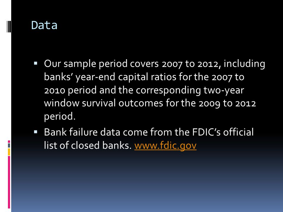 Data  Our sample period covers 2007 to 2012, including banks' year-end capital ratios for the 2007 to 2010 period and the corresponding two-year window survival outcomes for the 2009 to 2012 period.