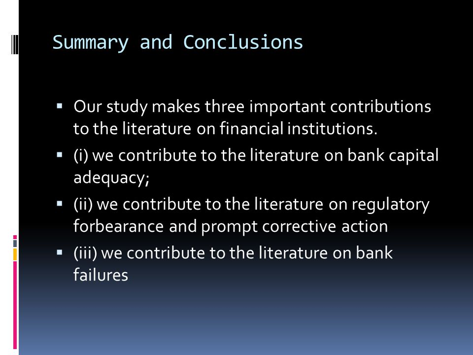 Summary and Conclusions  Our study makes three important contributions to the literature on financial institutions.