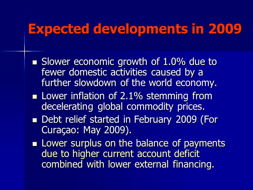 Expected developments in 2009 Slower economic growth of 1.0% due to fewer domestic activities caused by a further slowdown of the world economy. Slowe