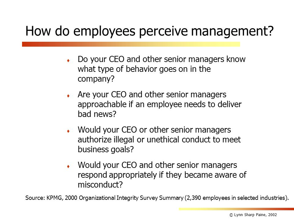 © Lynn Sharp Paine, 2002 How do employees perceive management.