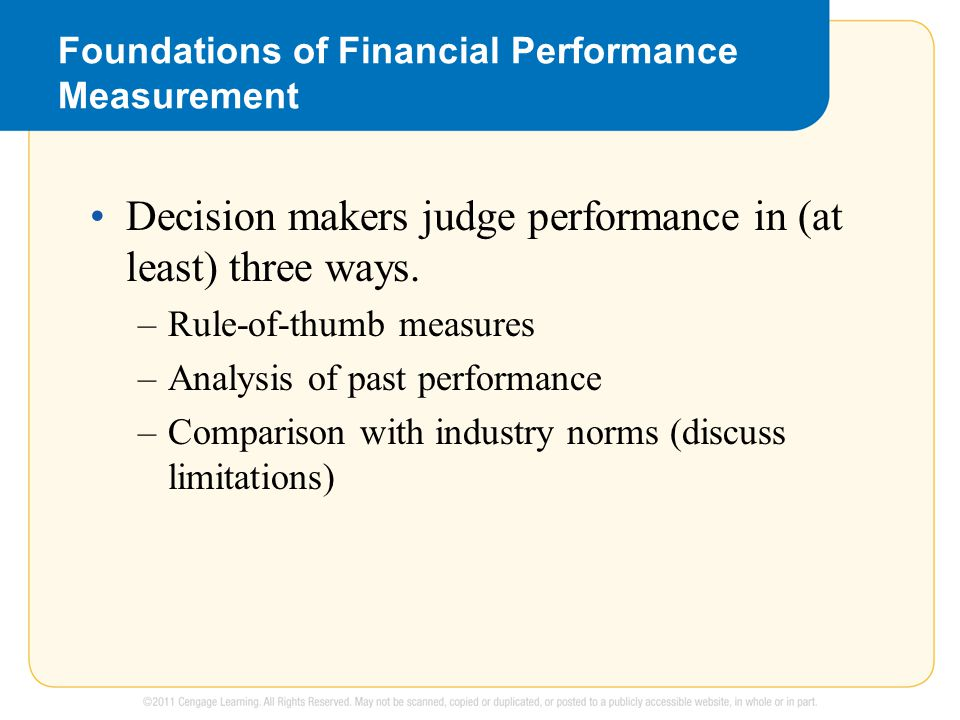 Foundations of Financial Performance Measurement Decision makers judge performance in (at least) three ways. –Rule-of-thumb measures –Analysis of past