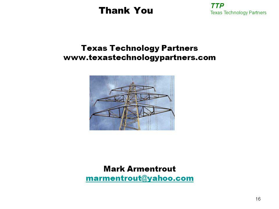 16 TTP Texas Technology Partners Texas Technology Partners www.texastechnologypartners.com Mark Armentrout marmentrout@yahoo.com marmentrout@yahoo.com Thank You
