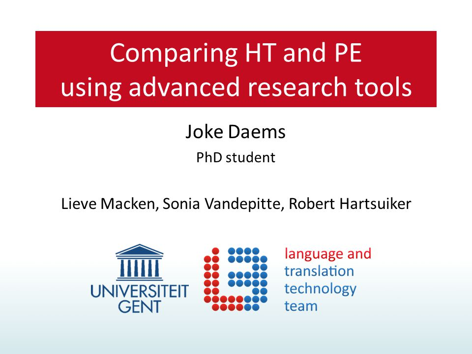 Joke Daems PhD student Lieve Macken, Sonia Vandepitte, Robert Hartsuiker Comparing HT and PE using advanced research tools