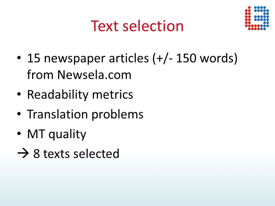 Text selection 15 newspaper articles (+/- 150 words) from Newsela.com Readability metrics Translation problems MT quality  8 texts selected
