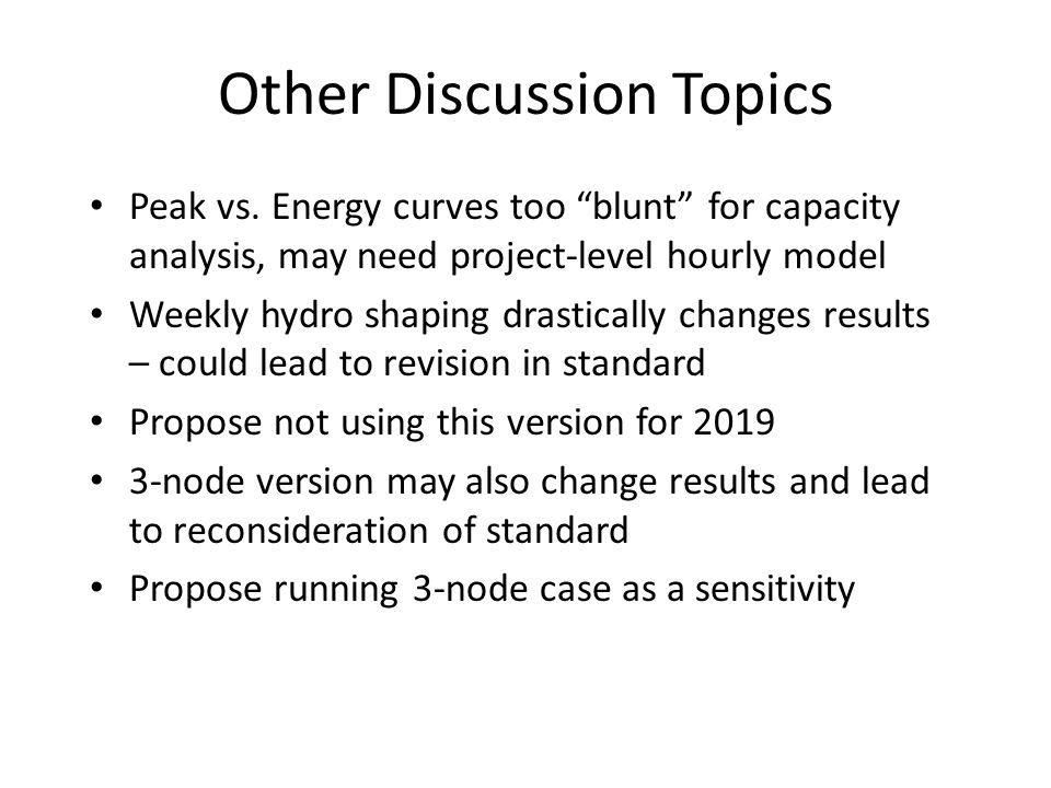 "Other Discussion Topics Peak vs. Energy curves too ""blunt"" for capacity analysis, may need project-level hourly model Weekly hydro shaping drastically"