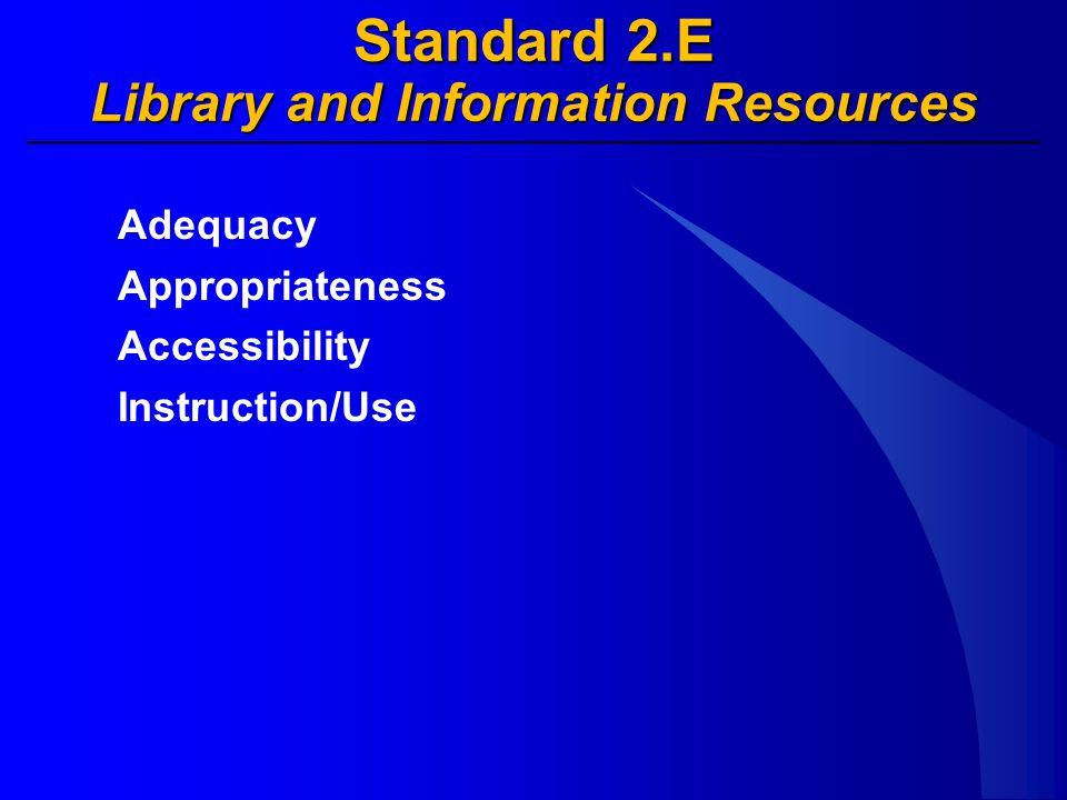 Standard 2.E Library and Information Resources Adequacy Appropriateness Accessibility Instruction/Use