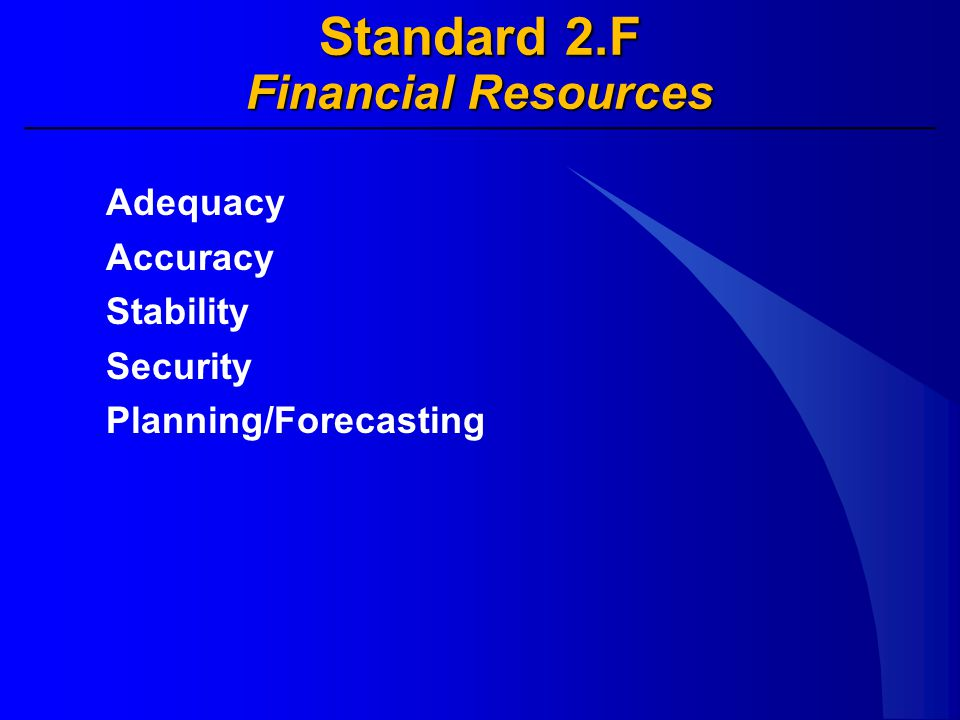 Standard 2.F Financial Resources Adequacy Accuracy Stability Security Planning/Forecasting