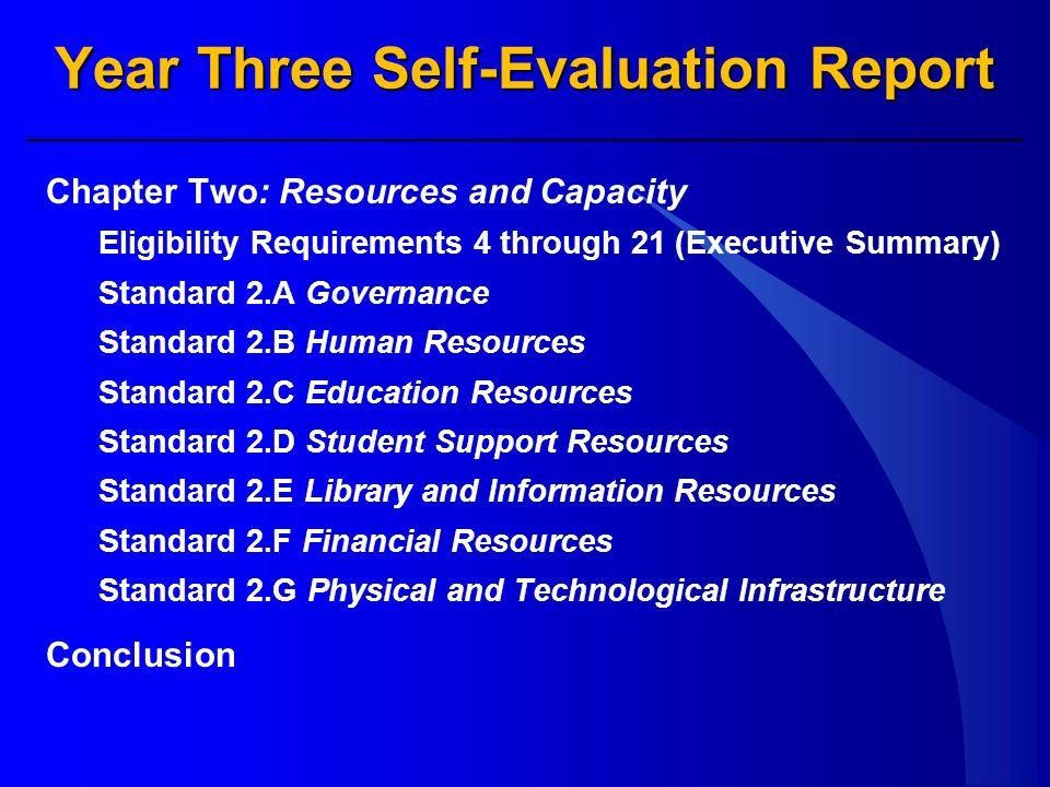 Year Three Self-Evaluation Report Chapter Two: Resources and Capacity Eligibility Requirements 4 through 21 (Executive Summary) Standard 2.A Governance Standard 2.B Human Resources Standard 2.C Education Resources Standard 2.D Student Support Resources Standard 2.E Library and Information Resources Standard 2.F Financial Resources Standard 2.G Physical and Technological Infrastructure Conclusion