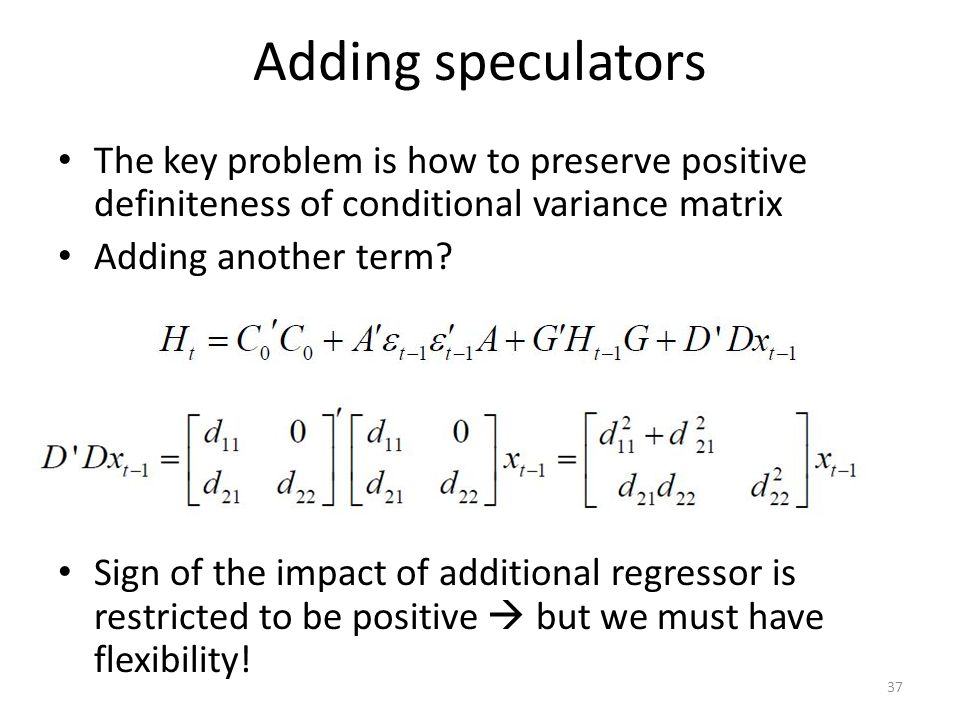 Adding speculators The key problem is how to preserve positive definiteness of conditional variance matrix Adding another term.