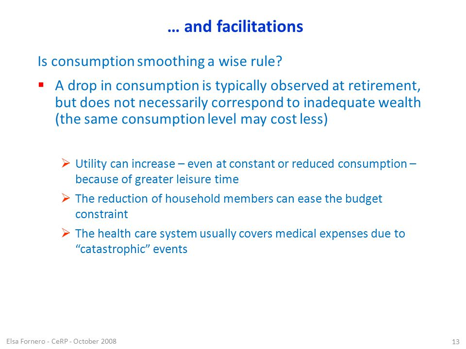 Elsa Fornero - CeRP - October 2008 13 … and facilitations Is consumption smoothing a wise rule.