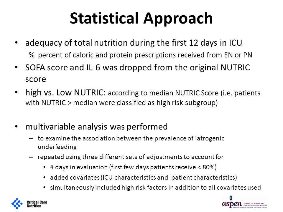 Statistical Approach adequacy of total nutrition during the first 12 days in ICU % percent of caloric and protein prescriptions received from EN or PN SOFA score and IL-6 was dropped from the original NUTRIC score high vs.