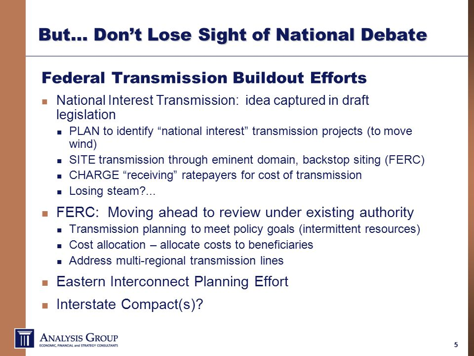 55 But… Don't Lose Sight of National Debate Federal Transmission Buildout Efforts National Interest Transmission: idea captured in draft legislation PLAN to identify national interest transmission projects (to move wind) SITE transmission through eminent domain, backstop siting (FERC) CHARGE receiving ratepayers for cost of transmission Losing steam ...