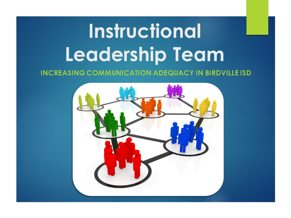 Instructional Leadership Team INCREASING COMMUNICATION ADEQUACY IN BIRDVILLE ISD
