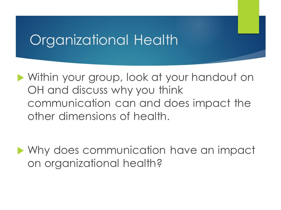 Organizational Health  Within your group, look at your handout on OH and discuss why you think communication can and does impact the other dimensions of health.