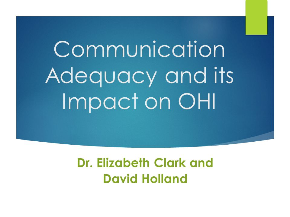 Communication Adequacy and its Impact on OHI Dr. Elizabeth Clark and David Holland
