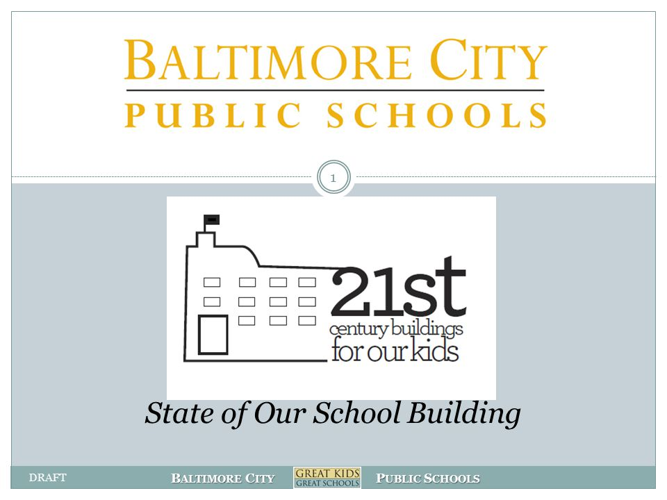 B ALTIMORE C ITY P UBLIC S CHOOLS State of Our School Building 1 DRAFT