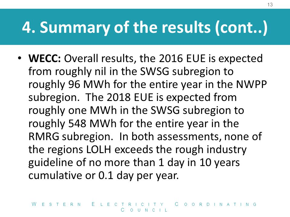 4. Summary of the results (cont..) WECC: Overall results, the 2016 EUE is expected from roughly nil in the SWSG subregion to roughly 96 MWh for the en