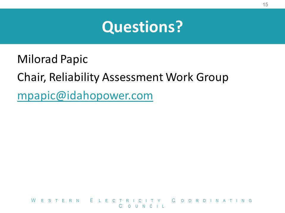 Questions? Milorad Papic Chair, Reliability Assessment Work Group mpapic@idahopower.com 15 W ESTERN E LECTRICITY C OORDINATING C OUNCIL
