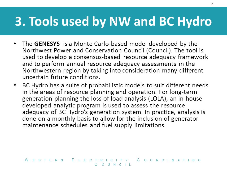 3. Tools used by NW and BC Hydro The GENESYS is a Monte Carlo-based model developed by the Northwest Power and Conservation Council (Council). The too