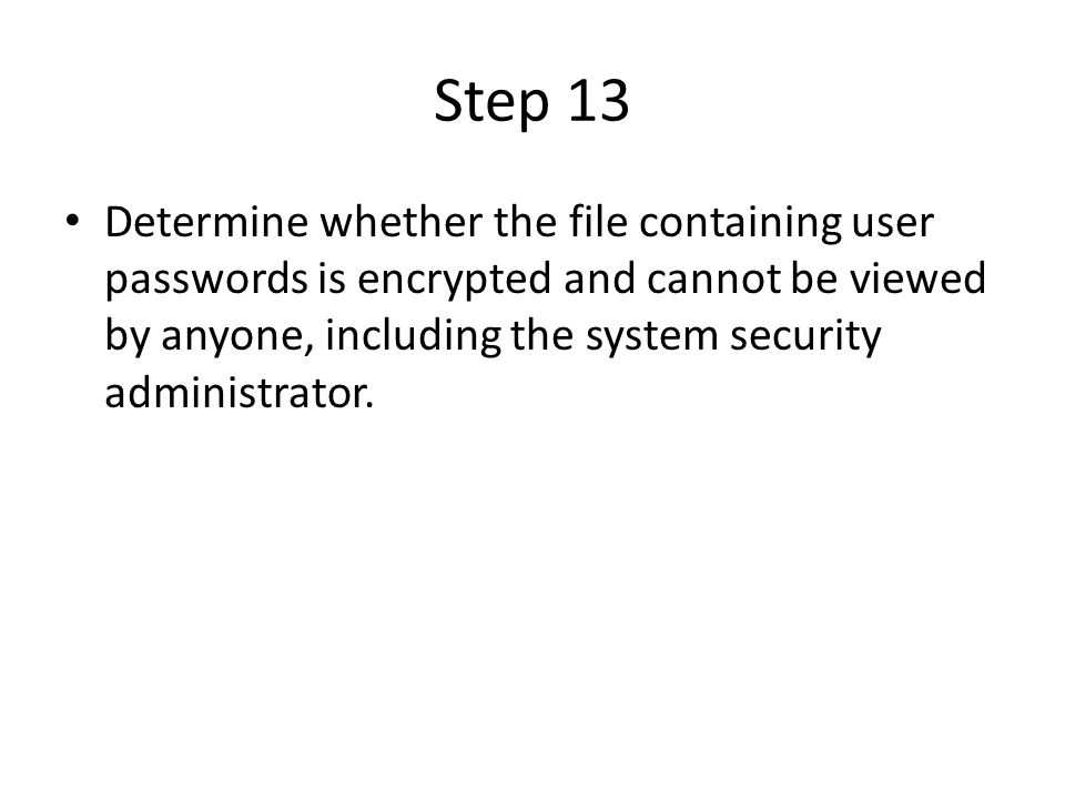 Step 13 Determine whether the file containing user passwords is encrypted and cannot be viewed by anyone, including the system security administrator.