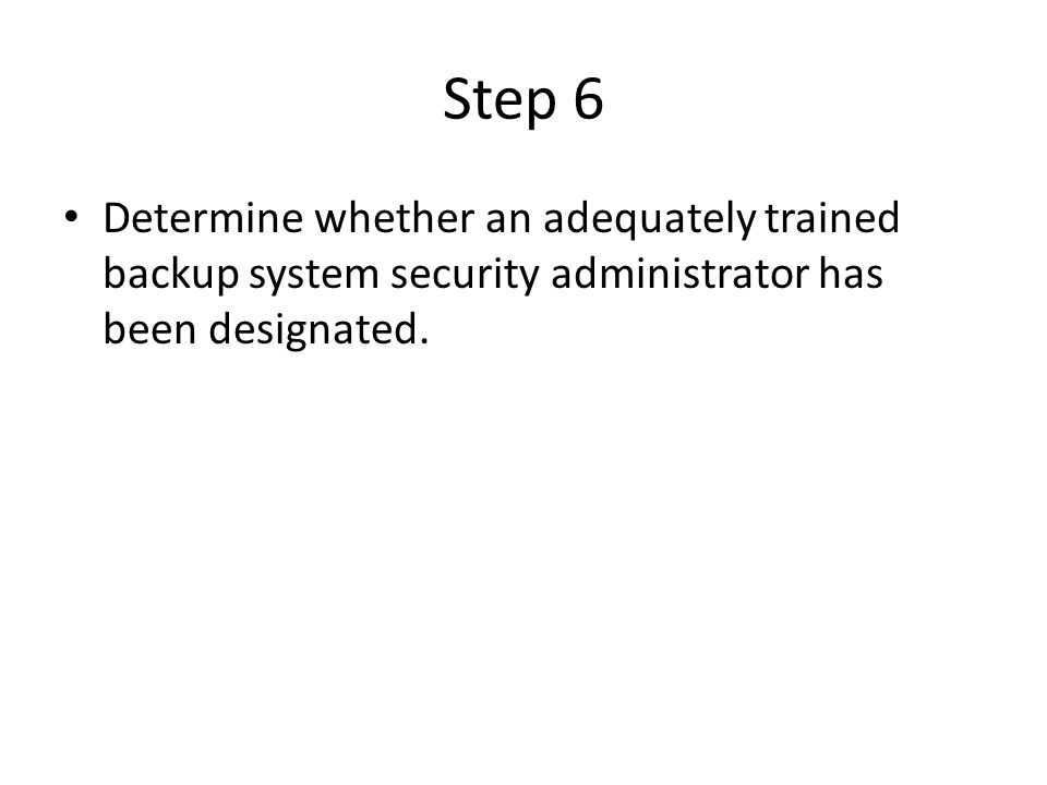 Step 6 Determine whether an adequately trained backup system security administrator has been designated.