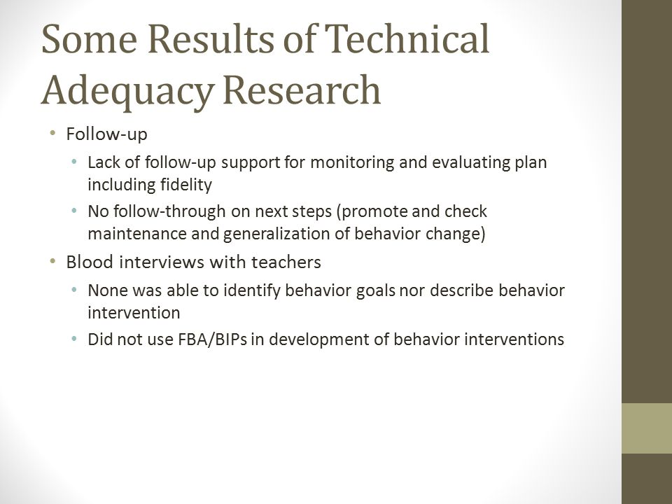 Some Results of Technical Adequacy Research Follow-up Lack of follow-up support for monitoring and evaluating plan including fidelity No follow-throug