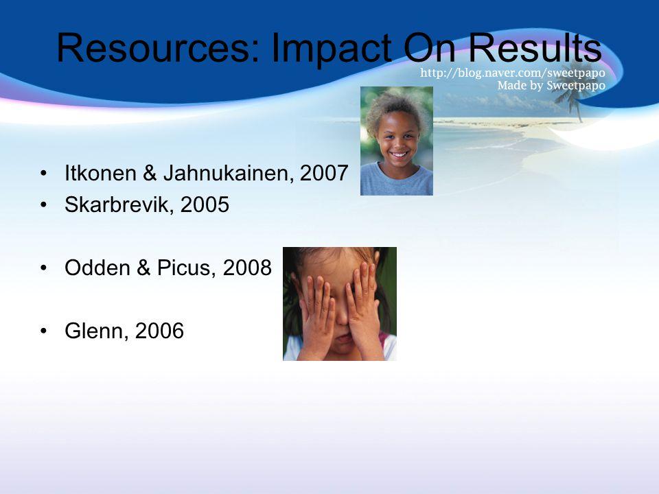 Resources: Impact On Results Itkonen & Jahnukainen, 2007 Skarbrevik, 2005 Odden & Picus, 2008 Glenn, 2006