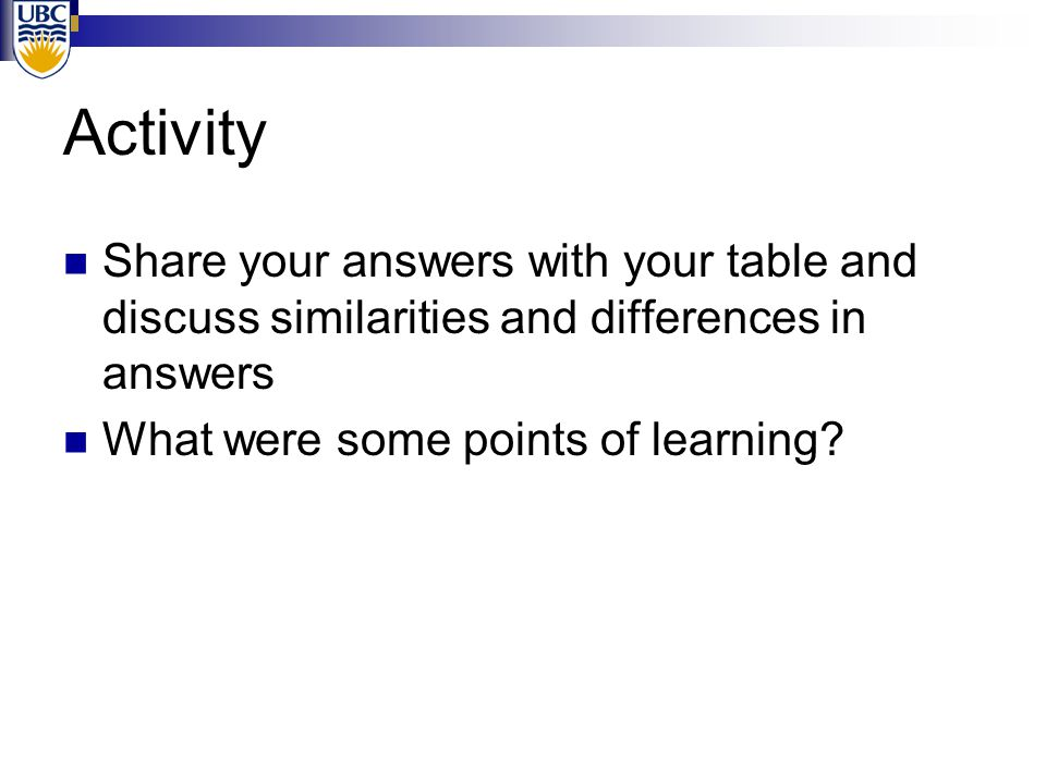 Activity Share your answers with your table and discuss similarities and differences in answers What were some points of learning?